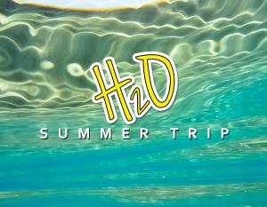 H2O Summer Trip